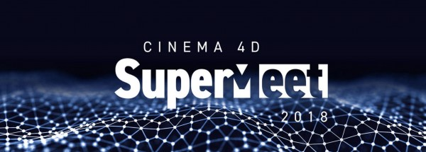 Cinema 4D Supermeet 2018